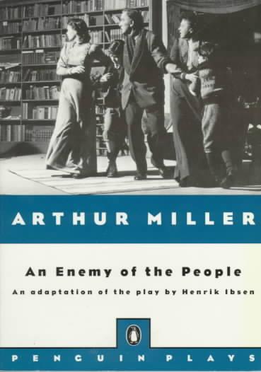 Arthur Miller's Adaptation of an Enemy of the People By Ibsen, Henrik/ Miller, Arthur